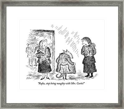 Rufus, Stop Being Naughty With Mrs. Curtis! Framed Print by Edward Koren