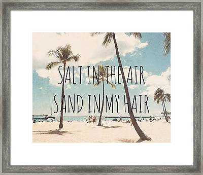 Salt In The Air Sand In My Hair Framed Print by Nastasia Cook
