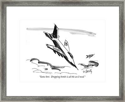 Same Here.  Dropping Bombs Is All The Sex I Need Framed Print by Donald Reilly