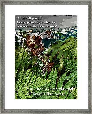 Framed Print featuring the photograph Save The Amazon Rain Forest. Stop Damming by John Fish