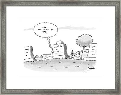 'say, This Isn't So Bad.' Framed Print by Jack Ziegler