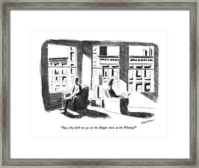 Say, Why Don't We Go See The Hopper Show Framed Print by James Stevenson