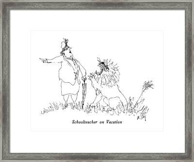 Schoolteacher On Vacation Framed Print by William Steig