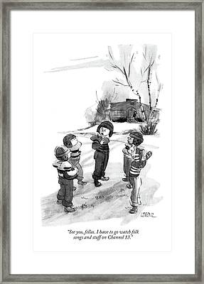 See You, Fellas. I Have To Go Watch Folk Songs Framed Print