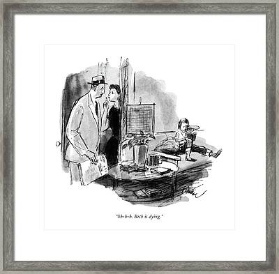 Sh-h-h. Beth Is Dying Framed Print by Perry Barlow