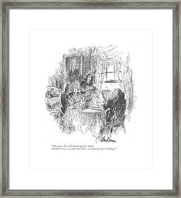 She Says She Can't Make Up Her Mind Whether To Go Framed Print