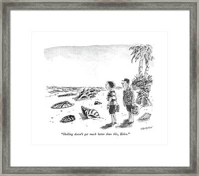 Shelling Doesn't Get Much Better Than This Framed Print by James Stevenson
