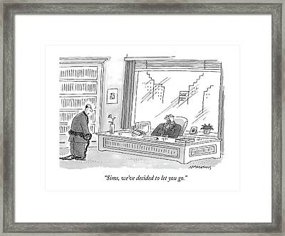 Sims, We've Decided To Let You Go Framed Print by Mick Stevens