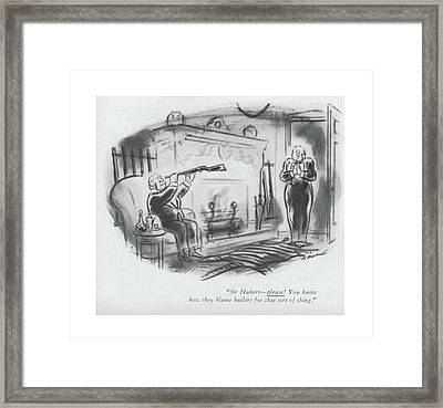 Sir, Hubert - Please! You Know How They Blame Framed Print by Leonard Dove