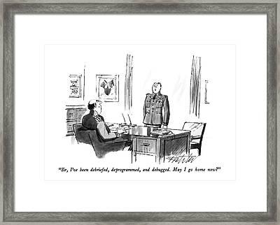 Sir, I've Been Debriefed, Deprogrammed Framed Print