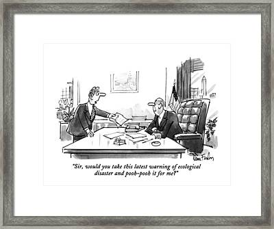 Sir, Would You Take This Latest Warning Framed Print