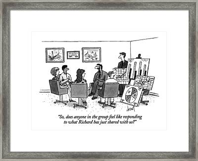So, Does Anyone In The Group Feel Like Responding Framed Print by Tom Cheney