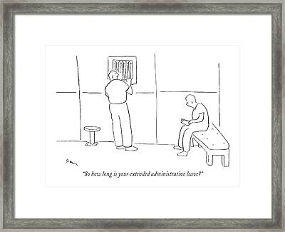 So How Long Is Your Extended Administrative Leave? Framed Print by Michael Shaw