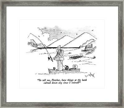 So Tell Me, Fletcher, Have Things At The Bank Framed Print