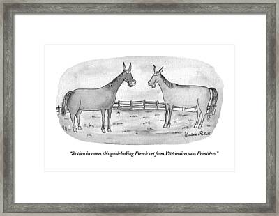 So Then In Comes This Good-looking French Vet Framed Print by Victoria Roberts