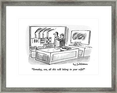 Someday, Son, All This Will Belong To Your Wife! Framed Print by Eric Teitelbaum