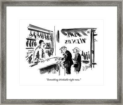 Something Drinkable Right Now Framed Print