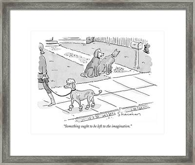 Something Ought To Be Left To The Imagination Framed Print