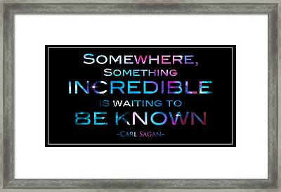 Carl Sagan Quote Something Somewhere Incredible Is Waiting To Be Known 2 Framed Print by Jennifer Rondinelli Reilly - Fine Art Photography