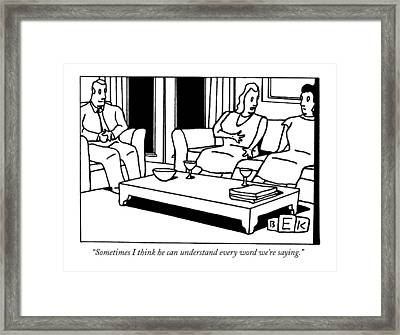 Sometimes I Think He Can Understand Every Word Framed Print by Bruce Eric Kaplan