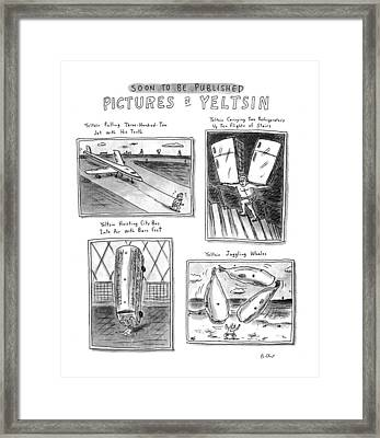 Soon To Be Published Pictures Of Yeltsin Framed Print by Roz Chast