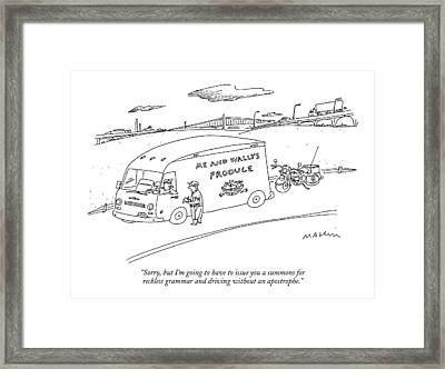 Sorry, But I'm Going To Have To Issue Framed Print by Michael Maslin