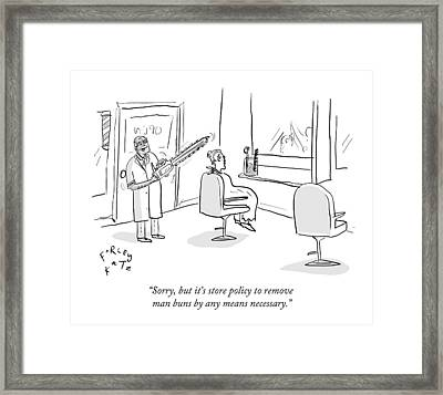 Sorry, But It's Store Policy To Remove Man Buns Framed Print by Farley Katz