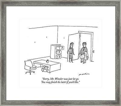 Sorry, Mr. Winsler Was Just Let Go Framed Print by Michael Maslin