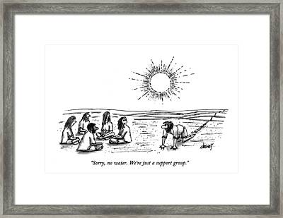 Sorry, No Water. We're Just A Support Group Framed Print by Tom Cheney