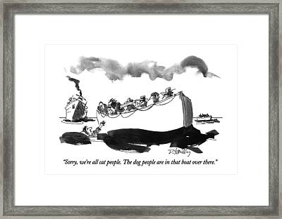 Sorry, We're All Cat People.  The Dog People Framed Print by Donald Reilly