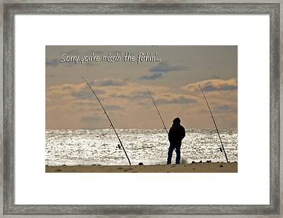 Sorry You're Missin The Fishin Framed Print by Jeff Abrahamson