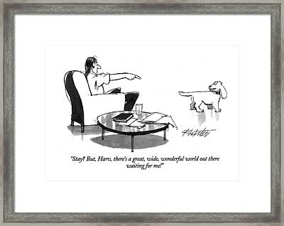 Stay? But, Harv, There's A Great, Wide, Wonderful Framed Print