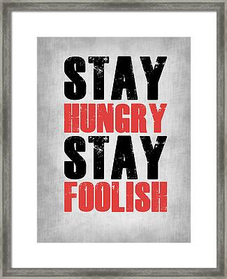 Stay Hungry Stay Foolish Poste Grey Framed Print