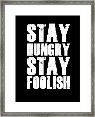 Stay Hungry Stay Foolish Poster Black Framed Print