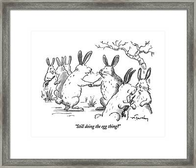 Still Doing The Egg Thing? Framed Print by Mike Twohy