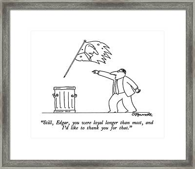 Still, Edgar, You Were Loyal Longer Than Most Framed Print by Charles Barsotti