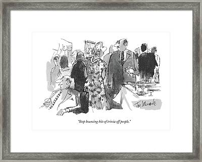 Stop Bouncing Bits Of Trivia Off People Framed Print
