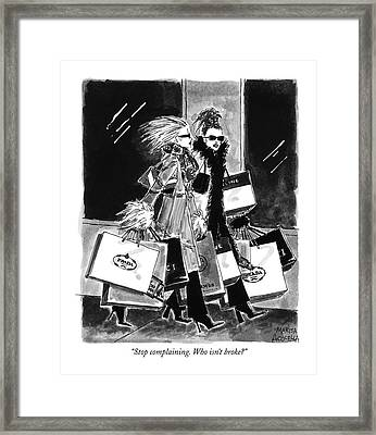 Stop Complaining. Who Isn't Broke? Framed Print by Marisa Acocella Marchetto