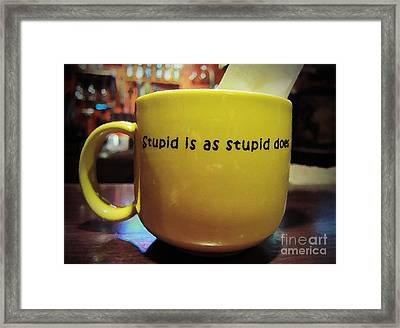 Stupid Is... Framed Print