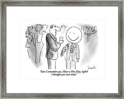 Sure I Remember You. Have A Nice Day Framed Print by Arnie Levin