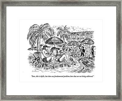 Sure, This Is Idyllic, But There Are Fundamental Framed Print by Edward Koren