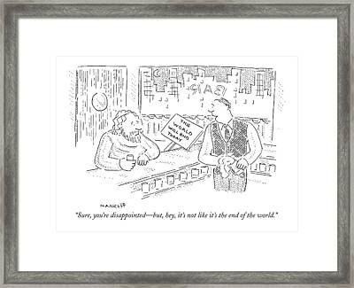 Sure, You're Disappointed - But, Hey, It's Framed Print by Robert Mankoff