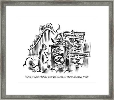 Surely You Didn't Believe What You Read Framed Print