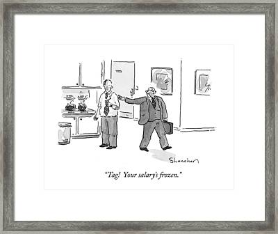 Tag!  Your Salary's Frozen Framed Print