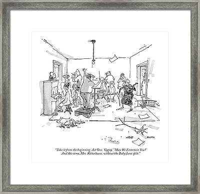 Take It From The Beginning. Act One. 'gypsy.' Framed Print