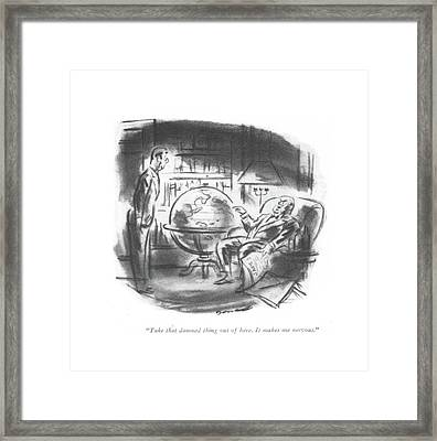 Take That Damned Thing Out Of Here. It Makes Framed Print by Leonard Dove