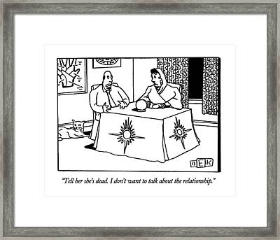 Tell Her She's Dead.  I Don't Want To Talk Framed Print