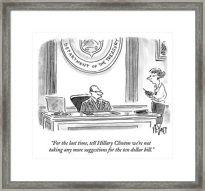 Tell Hillary Clinton We're Not Taking Any More Framed Print