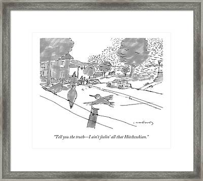 Tell You The Truth - I Ain't Feelin' All That Framed Print by Michael Crawfor