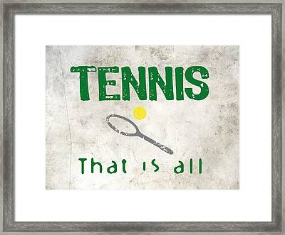 Tennis That Is All Framed Print